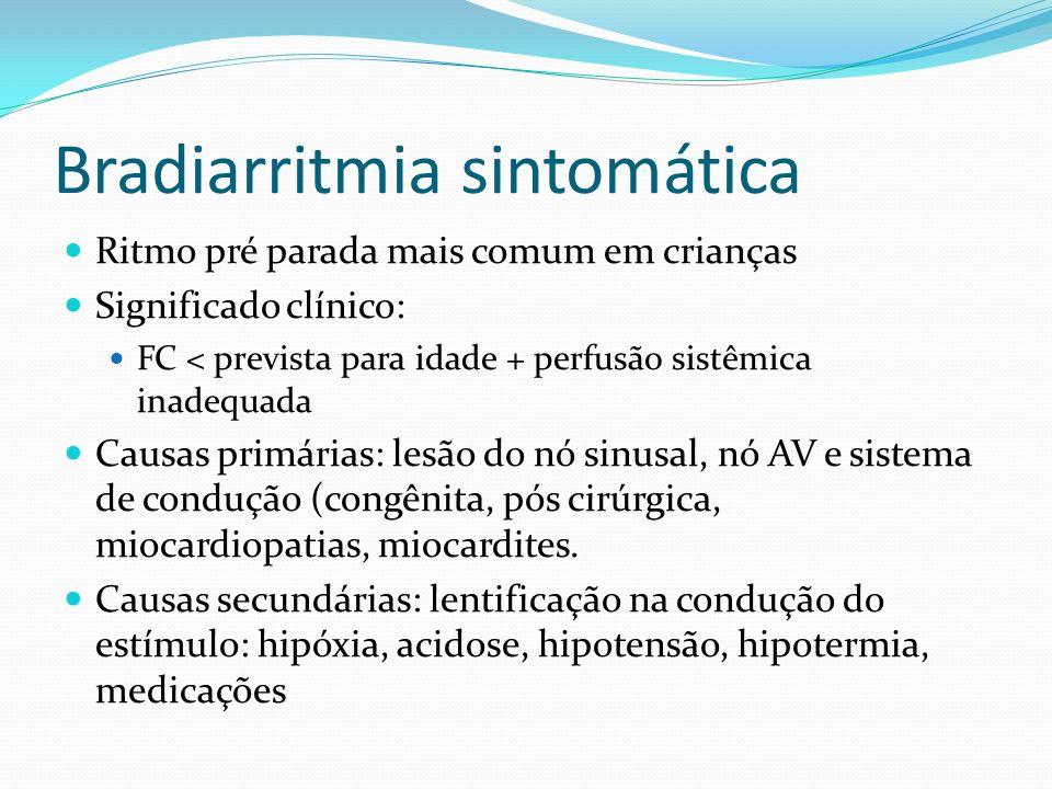 Bradiarritmia sintomática Ritmo pré parada mais comum em crianças Significado clínico: FC < prevista para idade + perfusão sistêmica inadequada Causas
