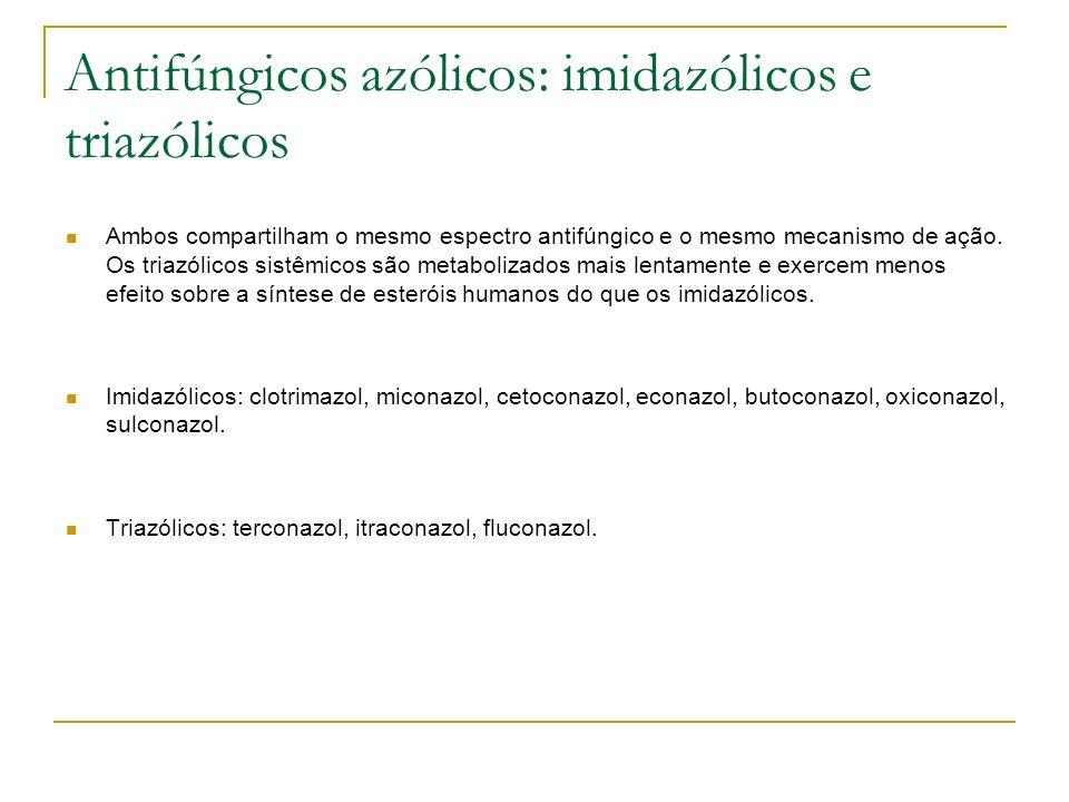 Antifúngicos azólicos: imidazólicos e triazólicos Ambos compartilham o mesmo espectro antifúngico e o mesmo mecanismo de ação. Os triazólicos sistêmic