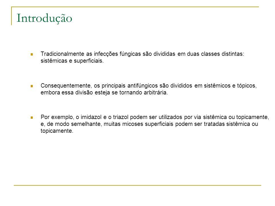 Introdução Tradicionalmente as infecções fúngicas são divididas em duas classes distintas: sistêmicas e superficiais. Consequentemente, os principais