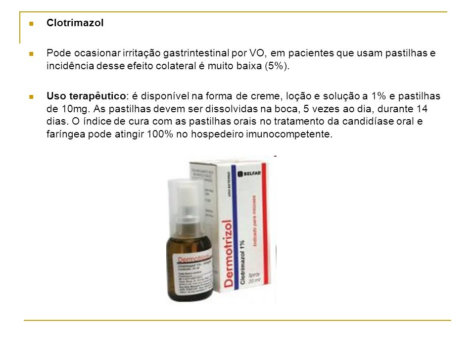 Clotrimazol Pode ocasionar irritação gastrintestinal por VO, em pacientes que usam pastilhas e incidência desse efeito colateral é muito baixa (5%). U