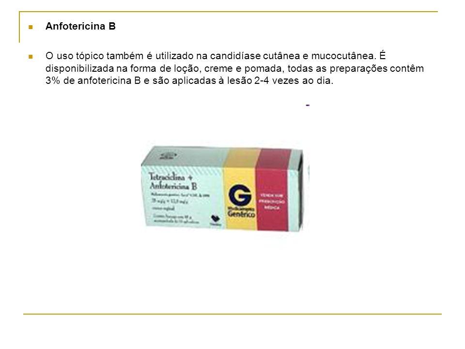 Anfotericina B O uso tópico também é utilizado na candidíase cutânea e mucocutânea. É disponibilizada na forma de loção, creme e pomada, todas as prep