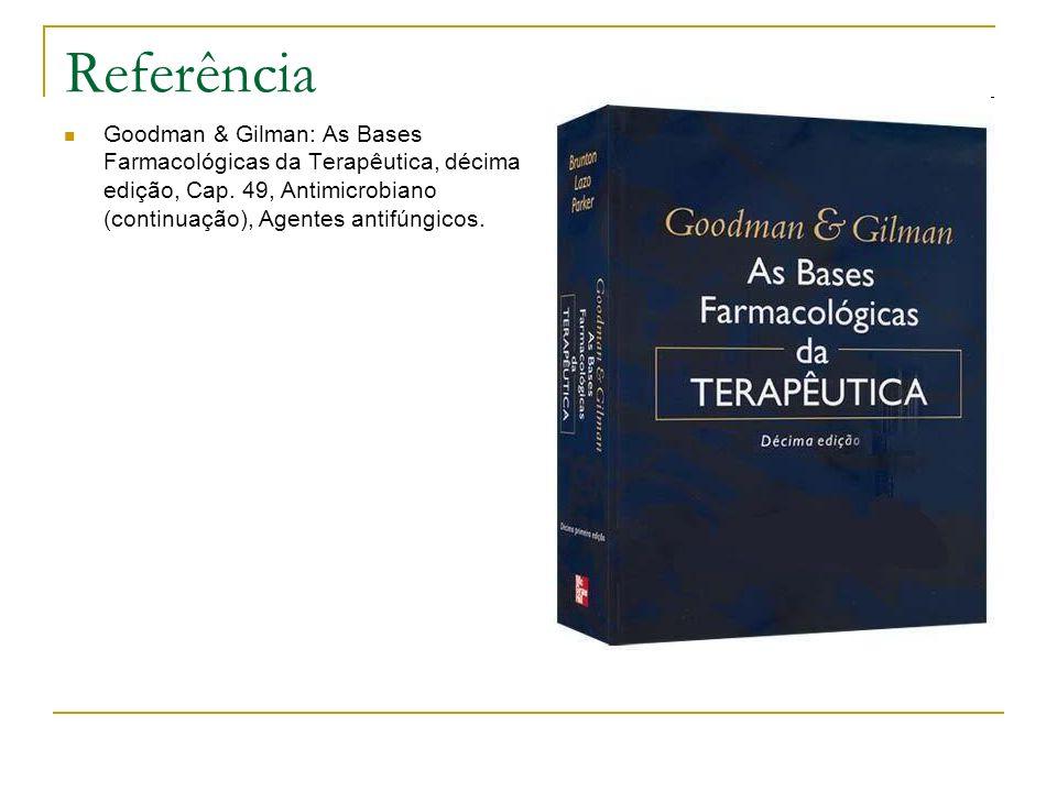 Referência Goodman & Gilman: As Bases Farmacológicas da Terapêutica, décima edição, Cap. 49, Antimicrobiano (continuação), Agentes antifúngicos.