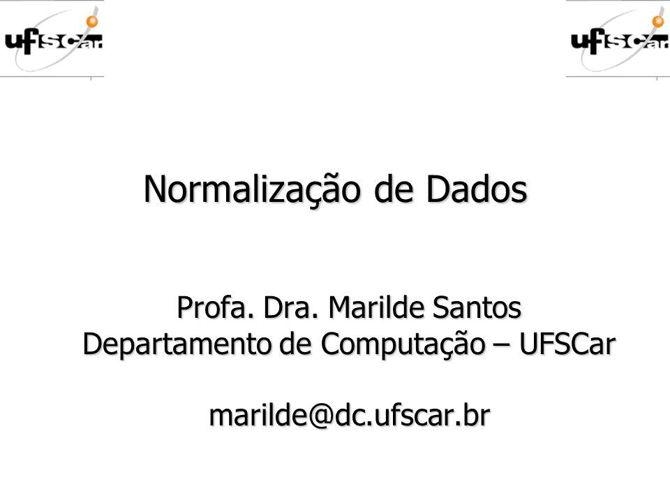 Normalização de Dados Profa. Dra. Marilde Santos Departamento de Computação – UFSCar marilde@dc.ufscar.br