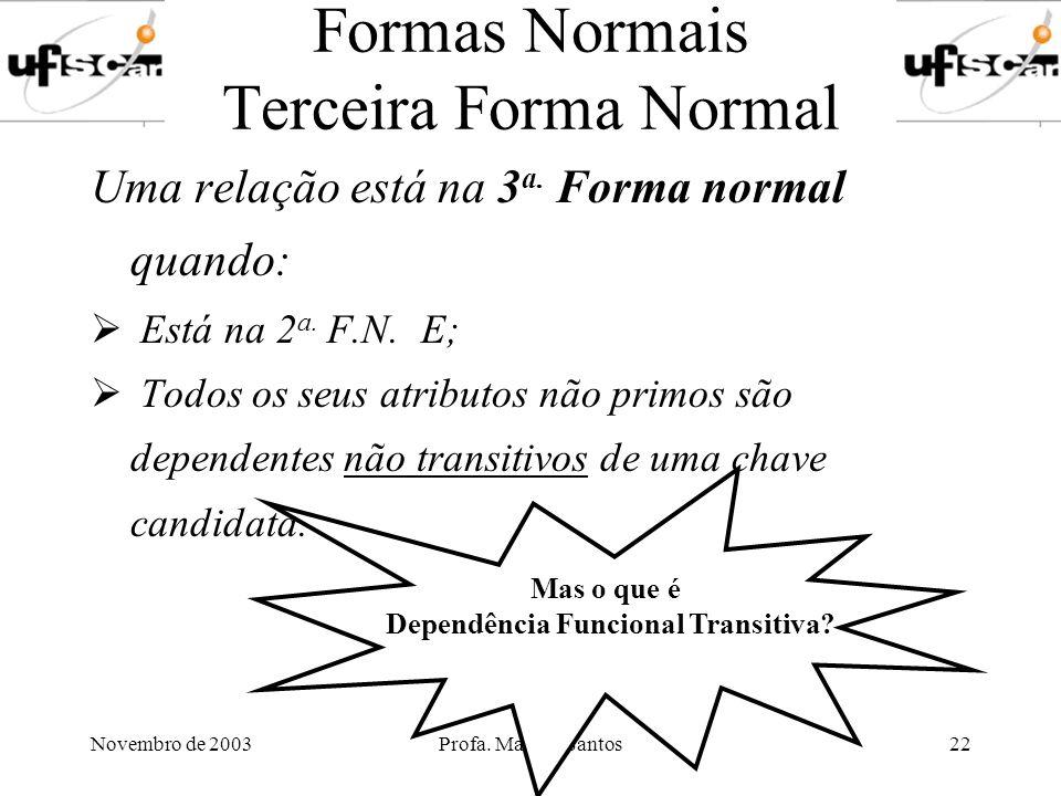Novembro de 2003Profa. Marilde Santos22 Formas Normais Terceira Forma Normal Uma relação está na 3 a. Forma normal quando: Está na 2 a. F.N. E; Todos