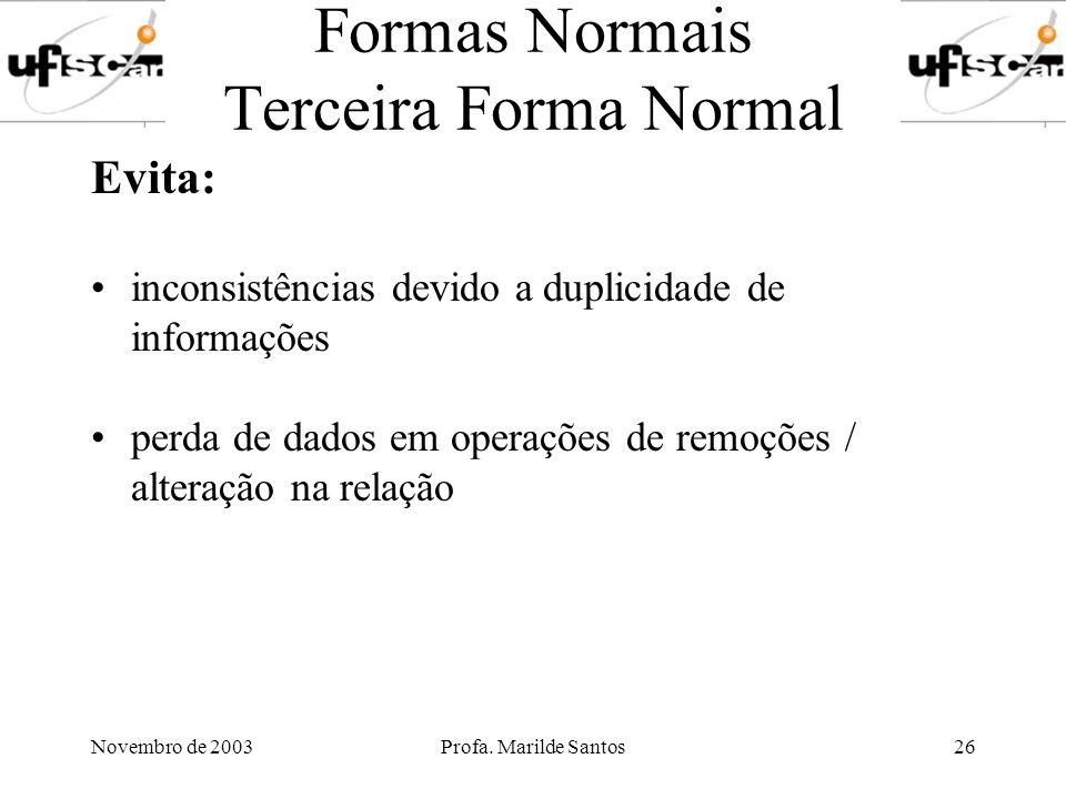 Novembro de 2003Profa. Marilde Santos26 Formas Normais Terceira Forma Normal Evita: inconsistências devido a duplicidade de informações perda de dados