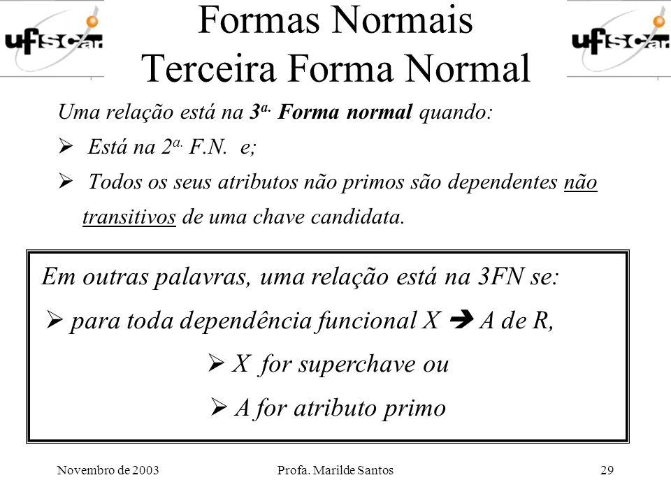 Novembro de 2003Profa. Marilde Santos29 Formas Normais Terceira Forma Normal Uma relação está na 3 a. Forma normal quando: Está na 2 a. F.N. e; Todos