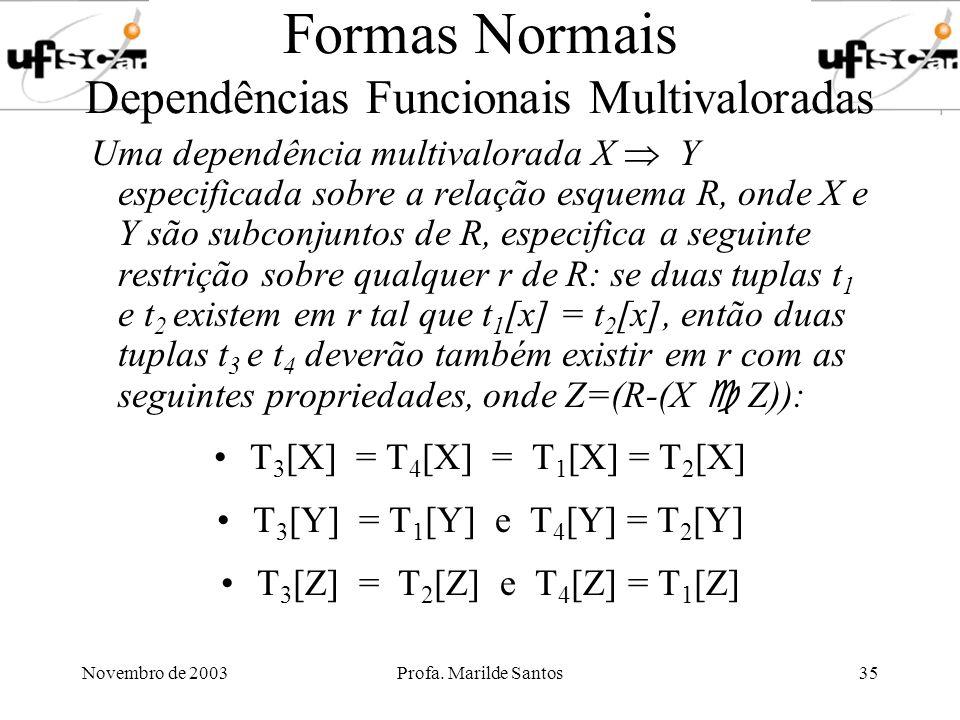 Novembro de 2003Profa. Marilde Santos35 Formas Normais Dependências Funcionais Multivaloradas Uma dependência multivalorada X Y especificada sobre a r