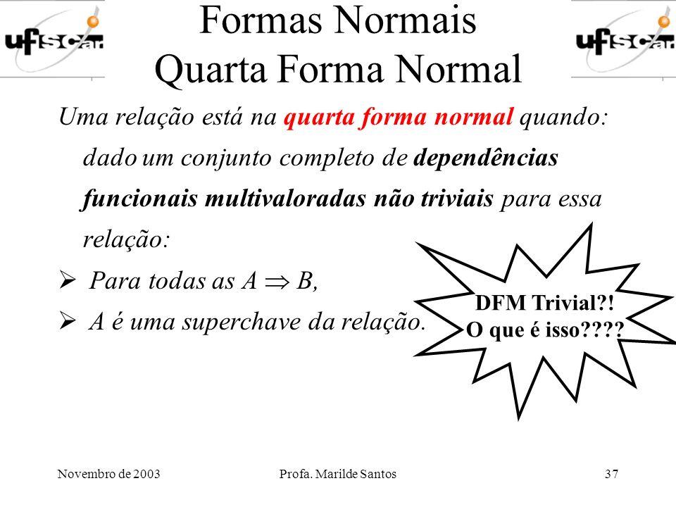 Novembro de 2003Profa. Marilde Santos37 Formas Normais Quarta Forma Normal Uma relação está na quarta forma normal quando: dado um conjunto completo d