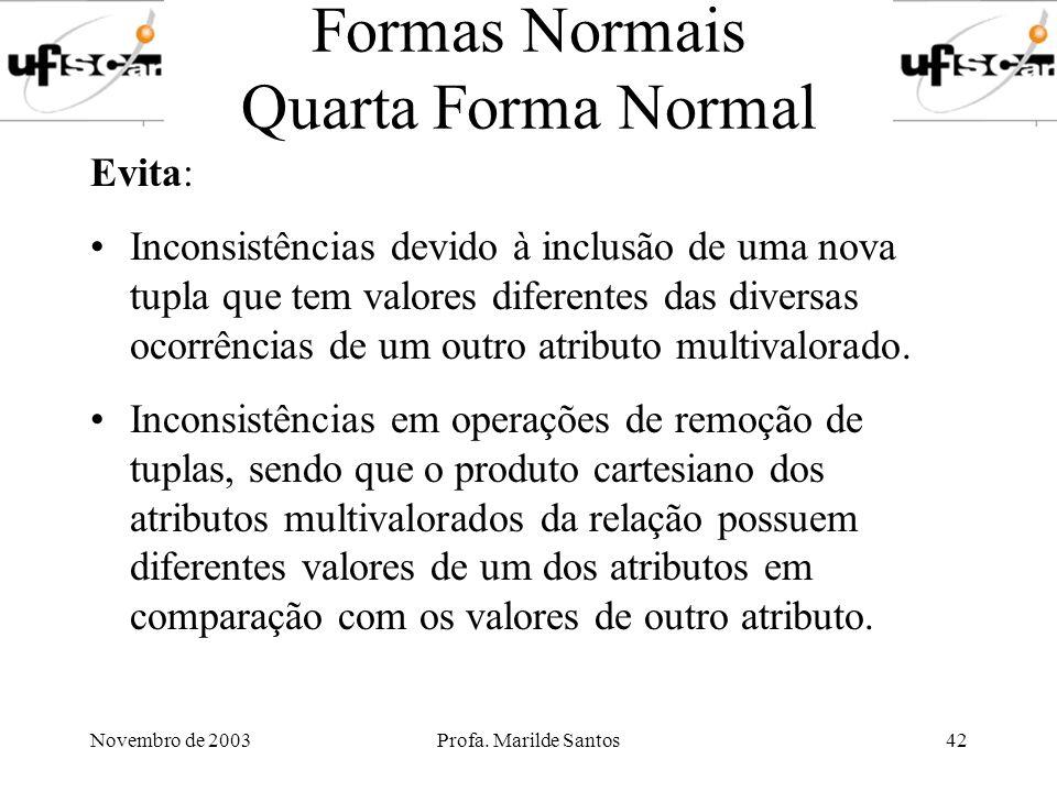 Novembro de 2003Profa. Marilde Santos42 Formas Normais Quarta Forma Normal Evita: Inconsistências devido à inclusão de uma nova tupla que tem valores