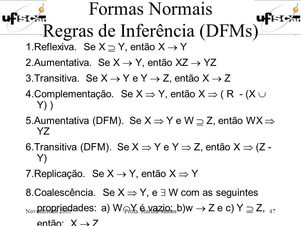 Novembro de 2003Profa. Marilde Santos47 Formas Normais Regras de Inferência (DFMs) 1.Reflexiva. Se X Y, então X Y 2.Aumentativa. Se X Y, então XZ YZ 3