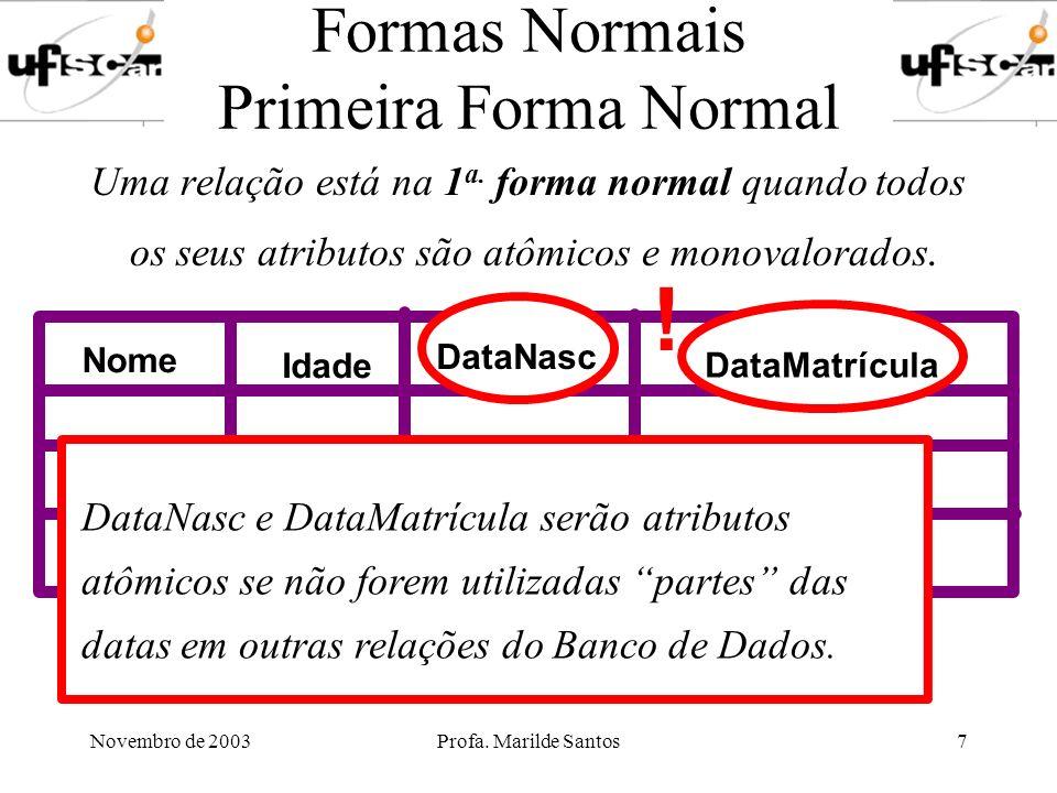 Novembro de 2003Profa. Marilde Santos7 Formas Normais Primeira Forma Normal Uma relação está na 1 a. forma normal quando todos os seus atributos são a