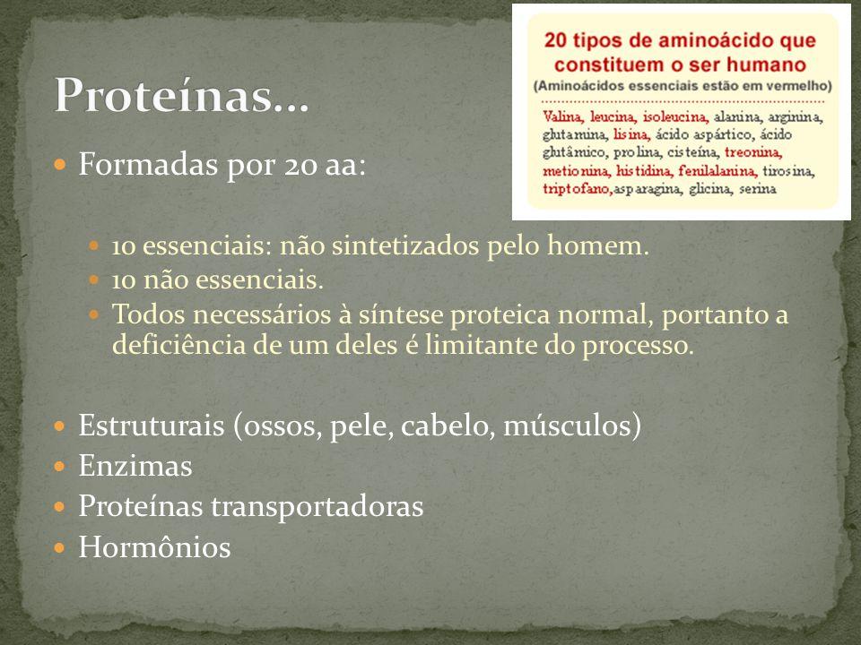 Formadas por 20 aa: 10 essenciais: não sintetizados pelo homem. 10 não essenciais. Todos necessários à síntese proteica normal, portanto a deficiência