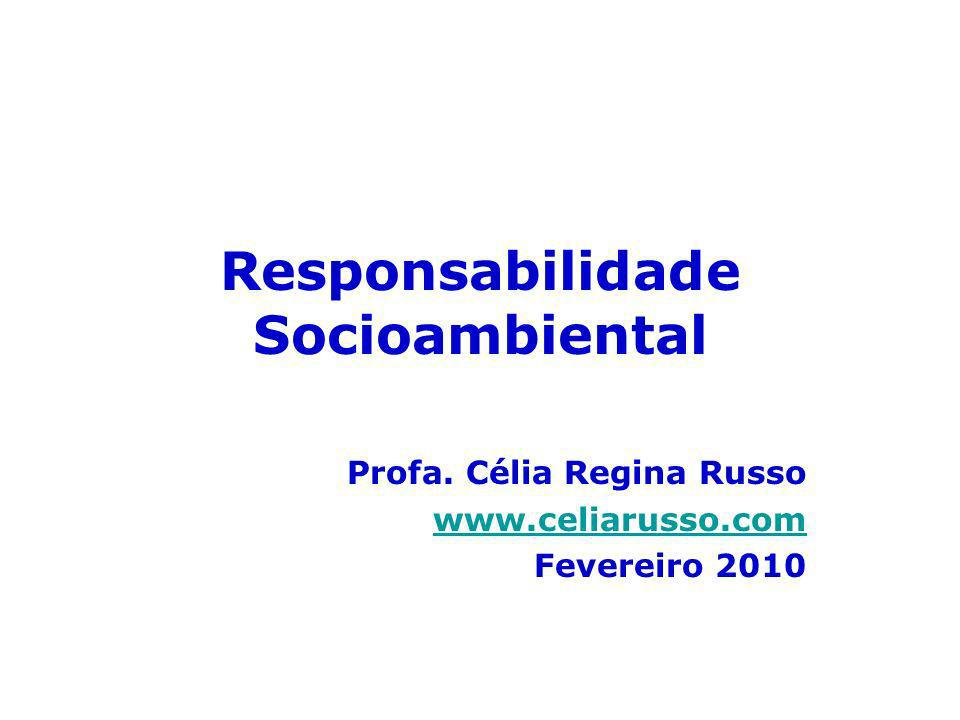 Responsabilidade Socioambiental Profa. Célia Regina Russo www.celiarusso.com Fevereiro 2010