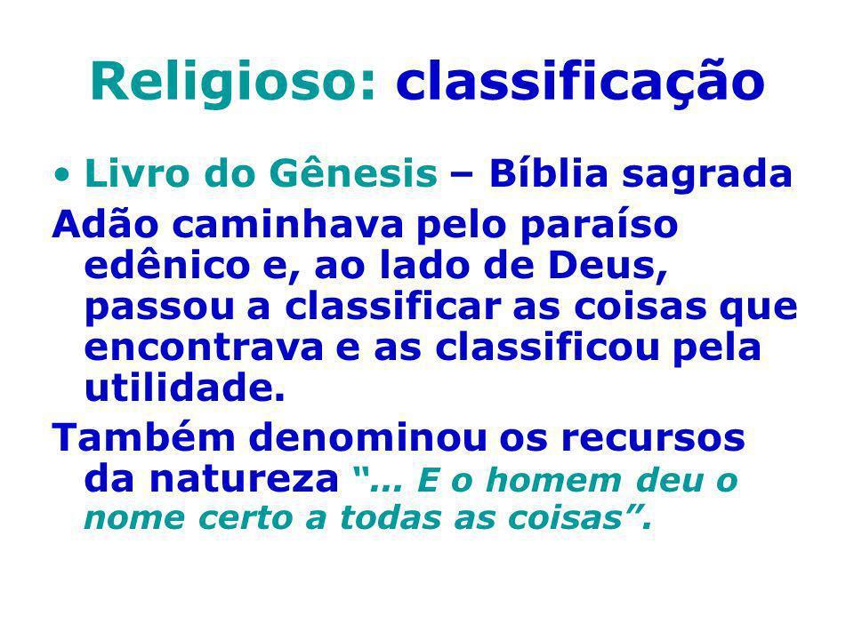 Religioso: classificação Livro do Gênesis – Bíblia sagrada Adão caminhava pelo paraíso edênico e, ao lado de Deus, passou a classificar as coisas que