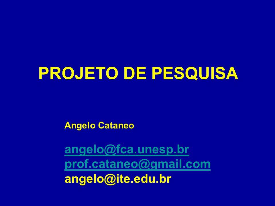 PROJETO DE PESQUISA Angelo Cataneo angelo@fca.unesp.br prof.cataneo@gmail.com angelo@ite.edu.br