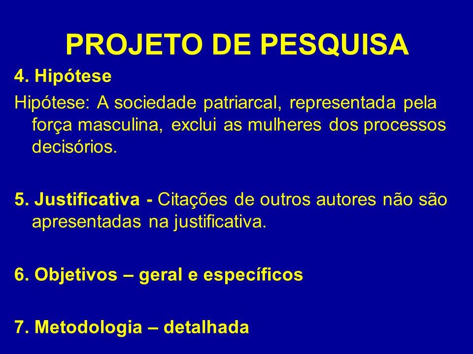 PROJETO DE PESQUISA 4. Hipótese Hipótese: A sociedade patriarcal, representada pela força masculina, exclui as mulheres dos processos decisórios. 5. J