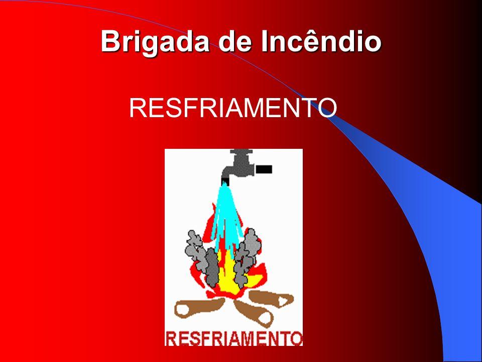 Brigada de Incêndio RESFRIAMENTO