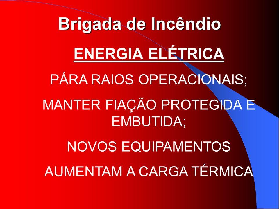 Brigada de Incêndio ENERGIA ELÉTRICA PÁRA RAIOS OPERACIONAIS; MANTER FIAÇÃO PROTEGIDA E EMBUTIDA; NOVOS EQUIPAMENTOS AUMENTAM A CARGA TÉRMICA