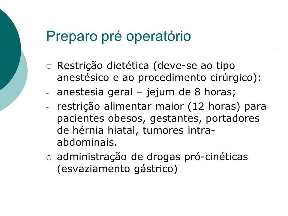 Preparo pré operatório Restrição dietética (deve-se ao tipo anestésico e ao procedimento cirúrgico): - anestesia geral – jejum de 8 horas; - restrição