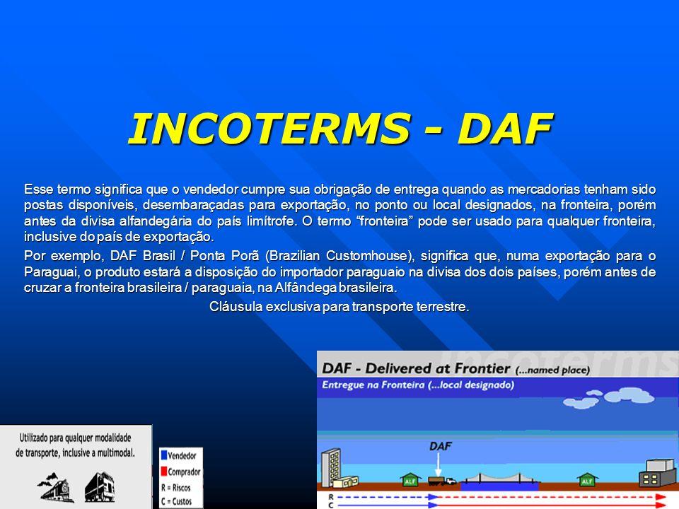INCOTERMS - DAF Esse termo significa que o vendedor cumpre sua obrigação de entrega quando as mercadorias tenham sido postas disponíveis, desembaraçad