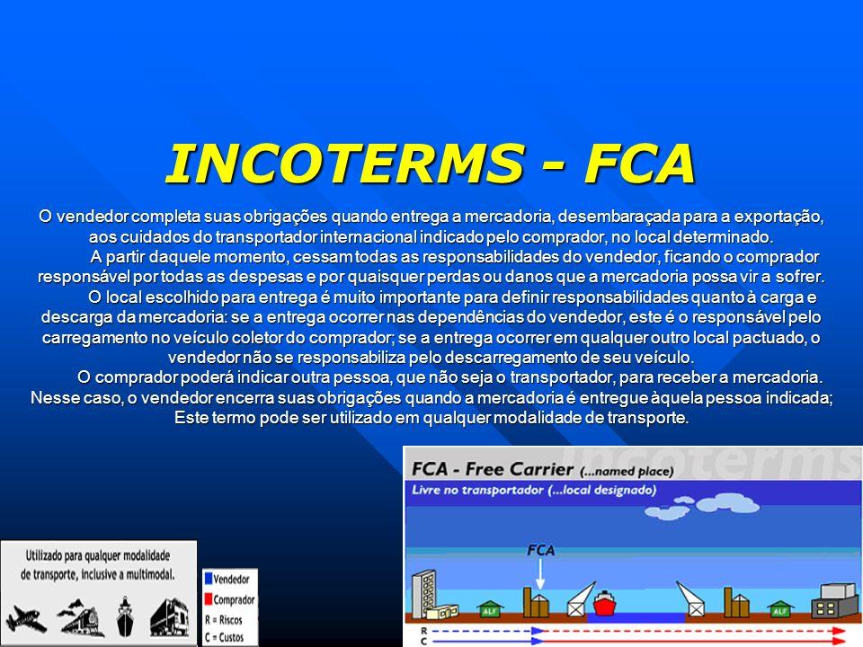 INCOTERMS - FCA O vendedor completa suas obrigações quando entrega a mercadoria, desembaraçada para a exportação, aos cuidados do transportador intern