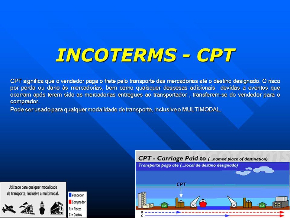 INCOTERMS - CPT CPT significa que o vendedor paga o frete pelo transporte das mercadorias até o destino designado. O risco por perda ou dano às mercad