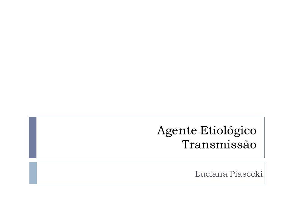 Agente Etiológico Transmissão Luciana Piasecki