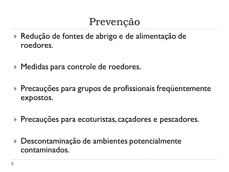 Prevenção Redução de fontes de abrigo e de alimentação de roedores. Medidas para controle de roedores. Precauções para grupos de profissionais freqüen
