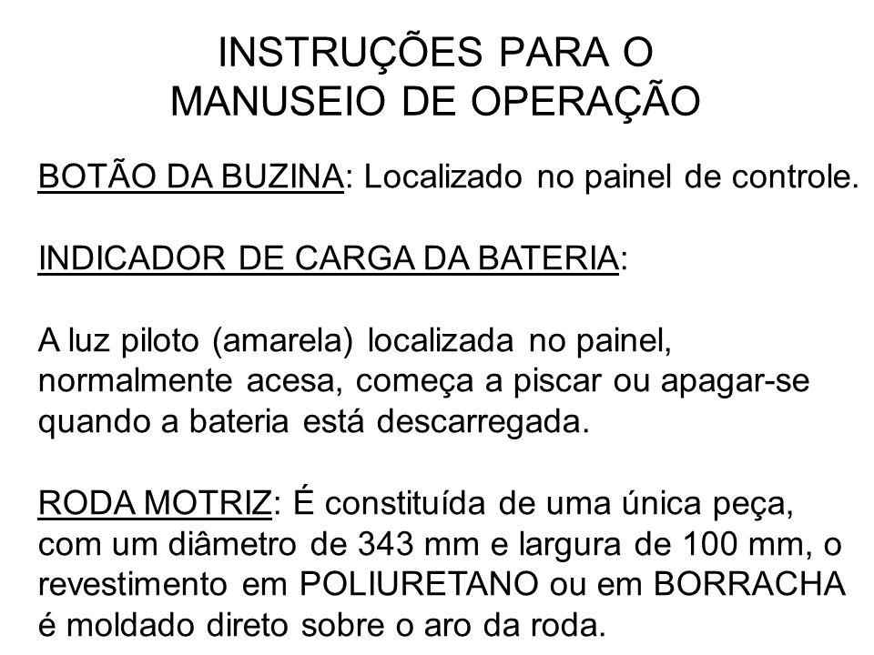 INSTRUÇÕES PARA O MANUSEIO DE OPERAÇÃO BOTÃO DA BUZINA: Localizado no painel de controle. INDICADOR DE CARGA DA BATERIA: A luz piloto (amarela) locali