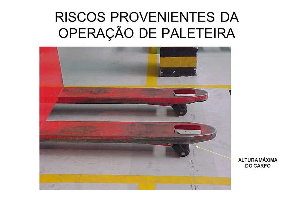 RISCOS PROVENIENTES DA OPERAÇÃO DE PALETEIRA ALTURA MÁXIMA DO GARFO