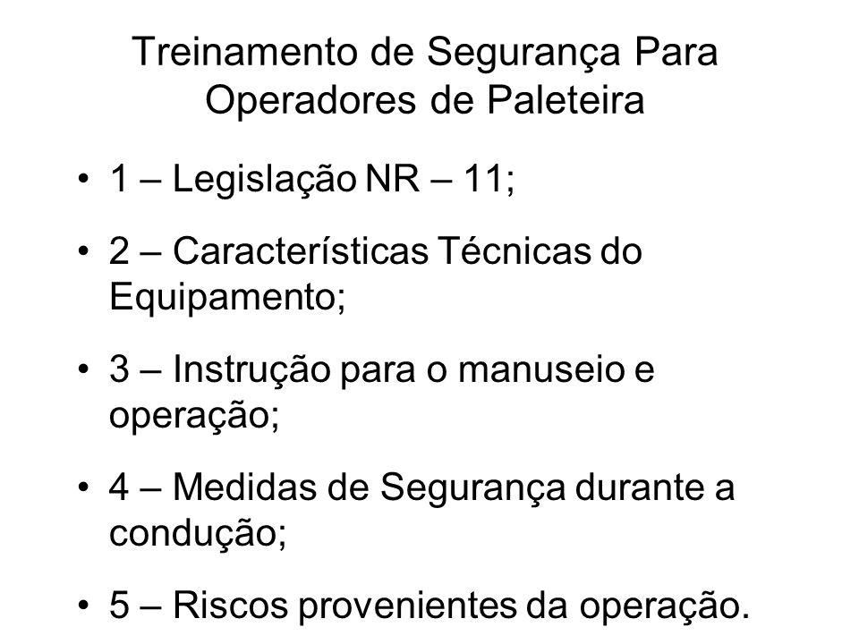 Treinamento de Segurança Para Operadores de Paleteira 1 – Legislação NR – 11; 2 – Características Técnicas do Equipamento; 3 – Instrução para o manuse