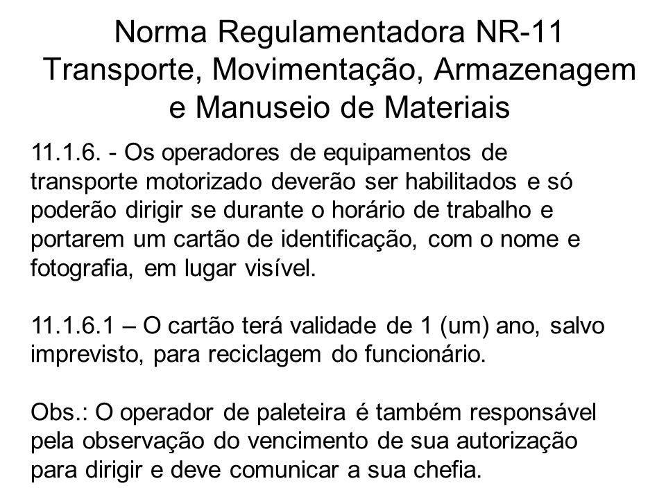 Norma Regulamentadora NR-11 Transporte, Movimentação, Armazenagem e Manuseio de Materiais 11.1.6. - Os operadores de equipamentos de transporte motori