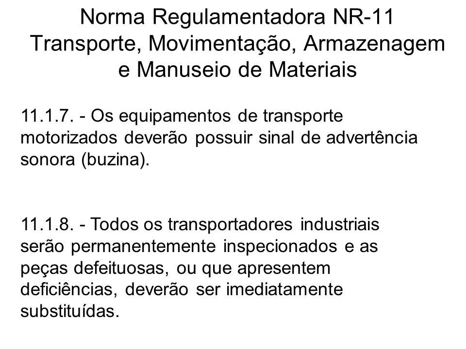 Norma Regulamentadora NR-11 Transporte, Movimentação, Armazenagem e Manuseio de Materiais 11.1.7. - Os equipamentos de transporte motorizados deverão