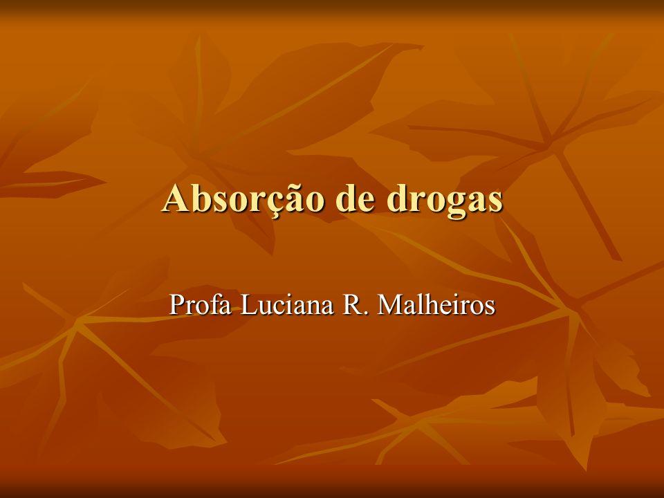 Absorção de drogas Profa Luciana R. Malheiros