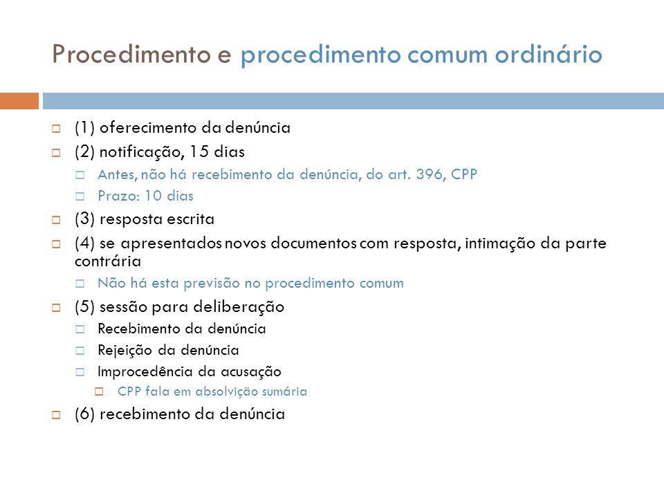 Procedimento e procedimento comum ordinário (1) oferecimento da denúncia (2) notificação, 15 dias Antes, não há recebimento da denúncia, do art. 396,