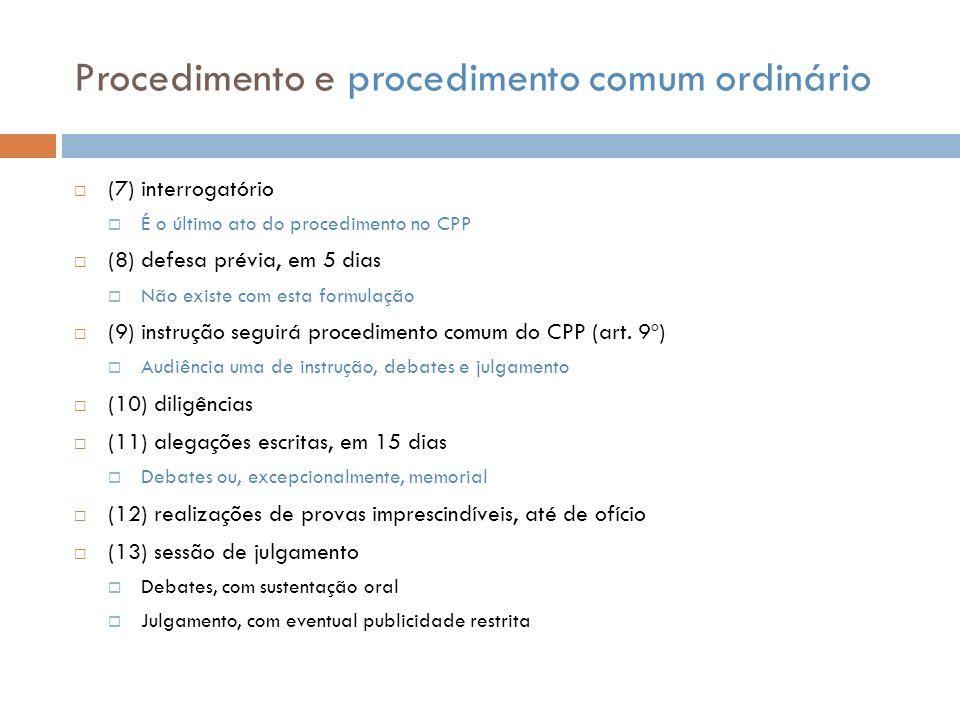 Procedimento e procedimento comum ordinário (7) interrogatório É o último ato do procedimento no CPP (8) defesa prévia, em 5 dias Não existe com esta
