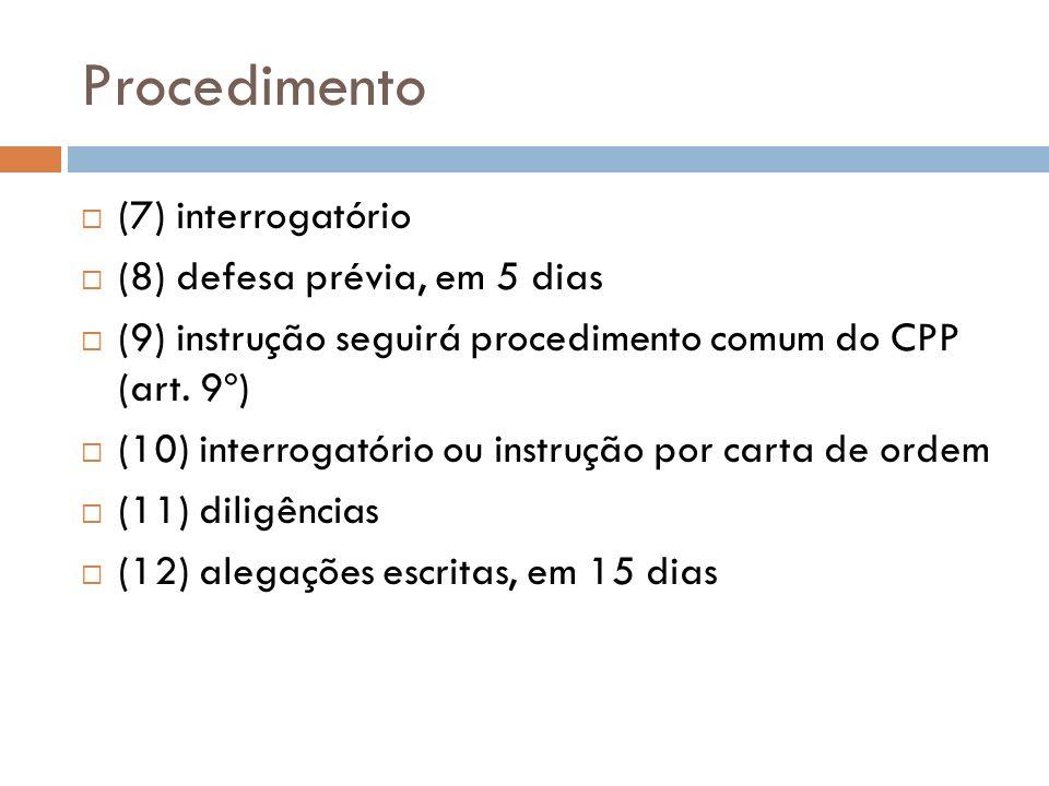 Procedimento (7) interrogatório (8) defesa prévia, em 5 dias (9) instrução seguirá procedimento comum do CPP (art. 9º) (10) interrogatório ou instruçã