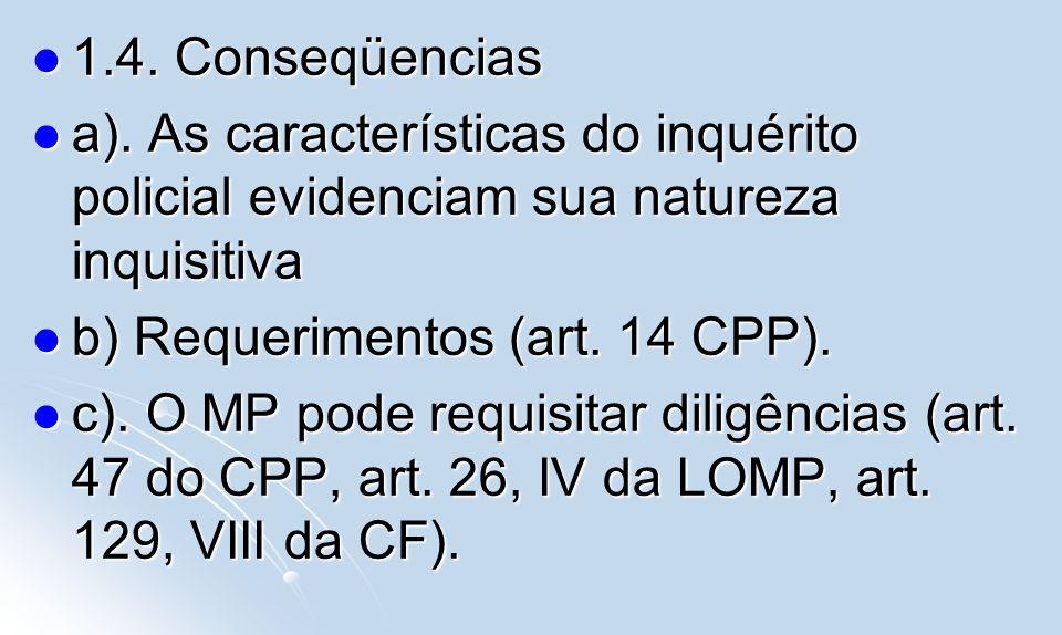 1.4. Conseqüencias 1.4. Conseqüencias a). As características do inquérito policial evidenciam sua natureza inquisitiva a). As características do inqué