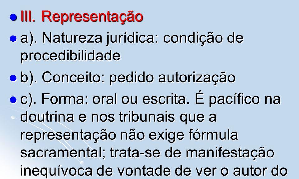 III. Representação III. Representação a). Natureza jurídica: condição de procedibilidade a). Natureza jurídica: condição de procedibilidade b). Concei