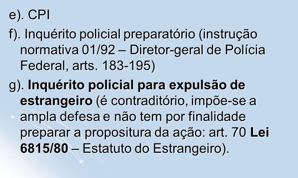 e). CPI f). Inquérito policial preparatório (instrução normativa 01/92 – Diretor-geral de Polícia Federal, arts. 183-195) g). Inquérito policial para