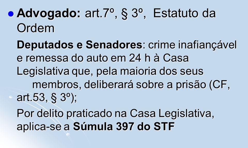 Advogado: art.7º, § 3º, Estatuto da Ordem Advogado: art.7º, § 3º, Estatuto da Ordem Deputados e Senadores: crime inafiançável e remessa do auto em 24