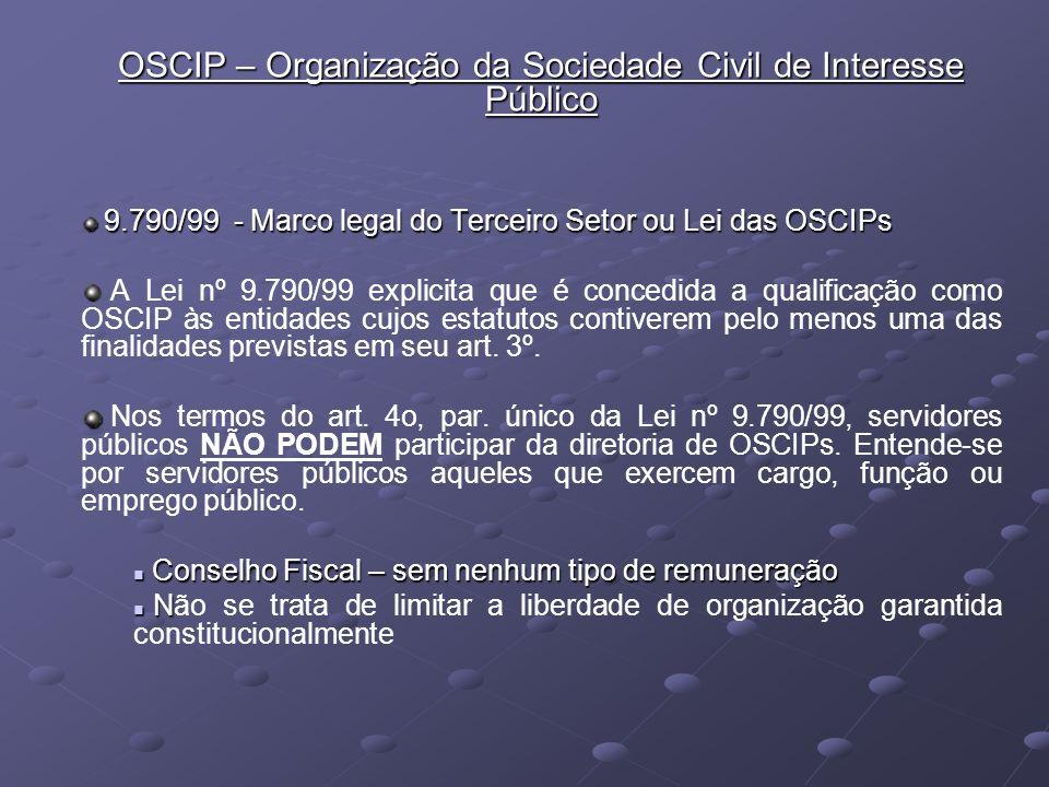 OSCIP – Organização da Sociedade Civil de Interesse Público 9.790/99 - Marco legal do Terceiro Setor ou Lei das OSCIPs 9.790/99 - Marco legal do Terce