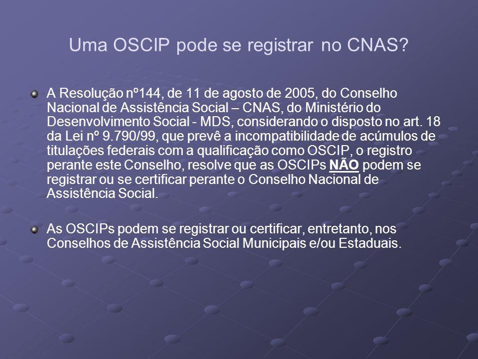 Uma OSCIP pode se registrar no CNAS? A Resolução nº144, de 11 de agosto de 2005, do Conselho Nacional de Assistência Social – CNAS, do Ministério do D