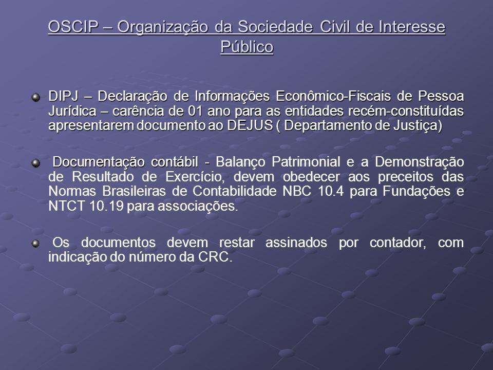 OSCIP – Organização da Sociedade Civil de Interesse Público DIPJ – Declaração de Informações Econômico-Fiscais de Pessoa Jurídica – carência de 01 ano