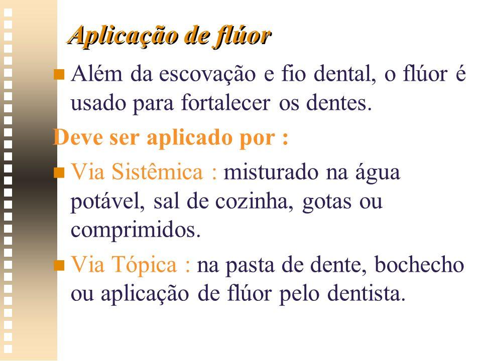 Aplicação de flúor n n Além da escovação e fio dental, o flúor é usado para fortalecer os dentes. Deve ser aplicado por : n n Via Sistêmica : misturad
