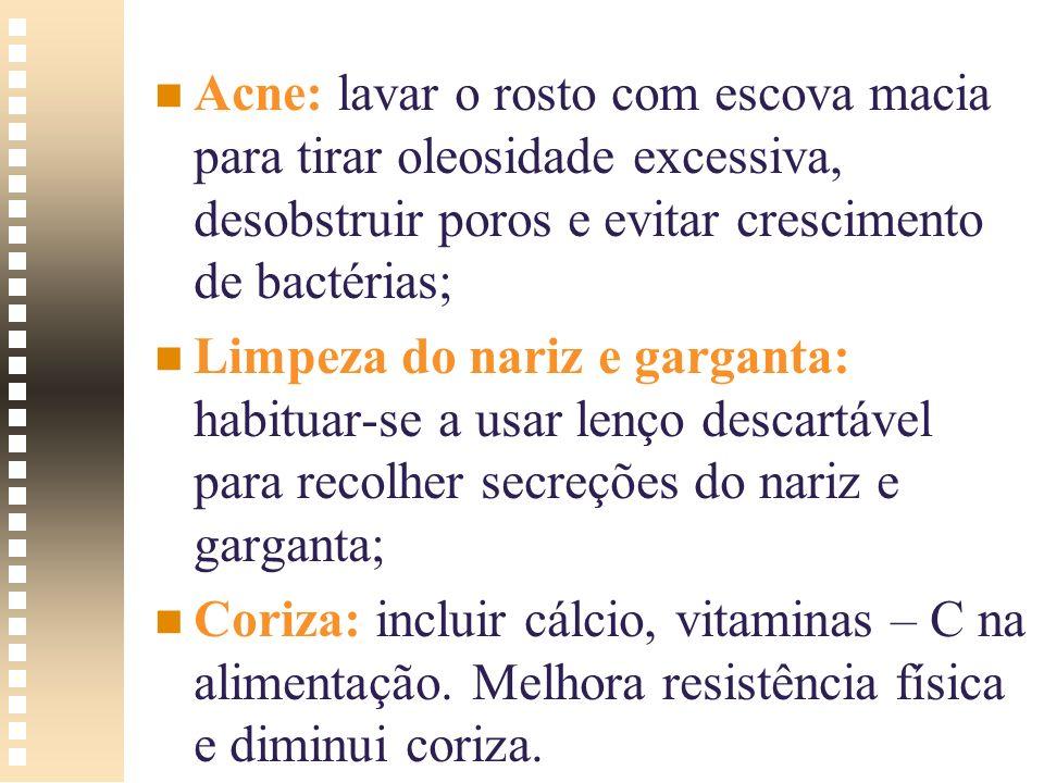 n n Acne: lavar o rosto com escova macia para tirar oleosidade excessiva, desobstruir poros e evitar crescimento de bactérias; n n Limpeza do nariz e