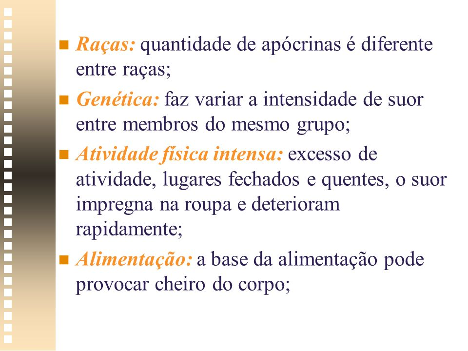 n n Raças: quantidade de apócrinas é diferente entre raças; n n Genética: faz variar a intensidade de suor entre membros do mesmo grupo; n n Atividade