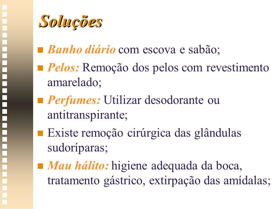 Soluções n n Banho diário com escova e sabão; n n Pelos: Remoção dos pelos com revestimento amarelado; n n Perfumes: Utilizar desodorante ou antitrans