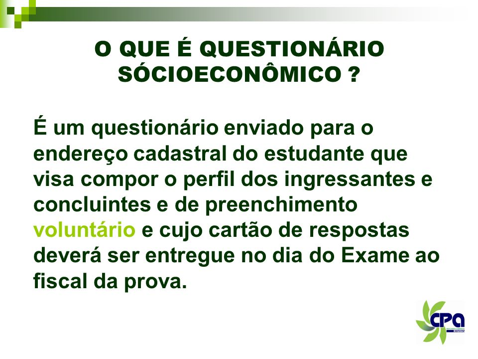 O QUE É QUESTIONÁRIO SÓCIOECONÔMICO ? É um questionário enviado para o endereço cadastral do estudante que visa compor o perfil dos ingressantes e con