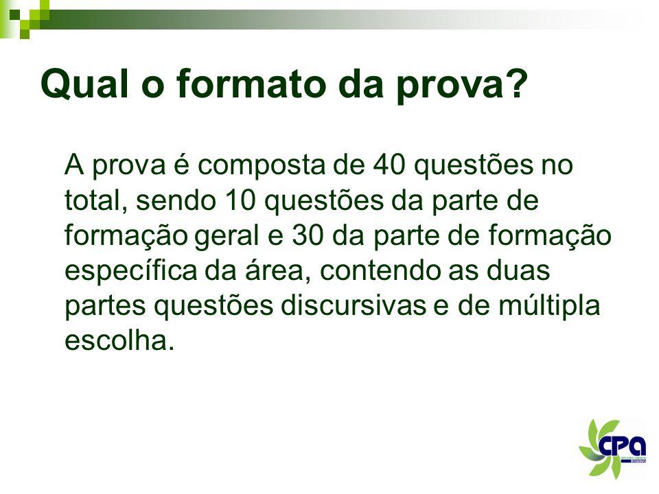 Qual o formato da prova? A prova é composta de 40 questões no total, sendo 10 questões da parte de formação geral e 30 da parte de formação específica